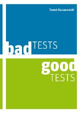 Bad Tests, Good Tests – Tomek Kaczanowski