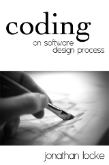 Coding: On Software Design Process – Jonathan Locke