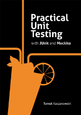 Practical Unit Testing with JUnit and Mockito – Tomek Kaczanowski